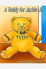 A Teddy for Jackie Jr: Kids Illustrated Teddy Bear Books (Jackie Jr Life Series) Kindle Edition