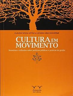 Cultura em Movimento. Memórias e Reflexões Sobre Políticas Públicas e Práticas de Gestão