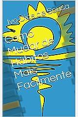 Como Mudar de Hábitos Mais Facilmente (Ajude-se a Si Próprio Livro 2) (Portuguese Edition) Kindle Edition