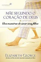 Uma mãe segundo o coração de Deus: Dez maneiras de amar seus filhos (Portuguese Edition)