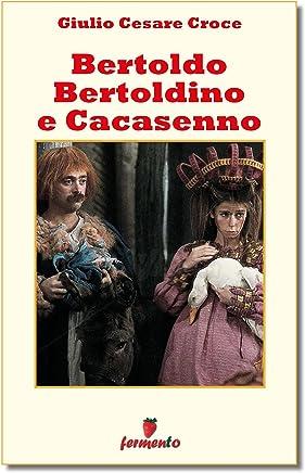 Bertoldo, Bertoldino e Cacasenno (Classici della letteratura e narrativa senza tempo)