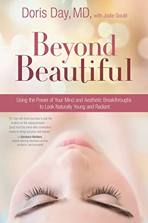 Beyond Beautiful: Using the Power of Your Mind and Aesthetic Breakthroughs to Look Naturally Young and Radiant (English Edition)