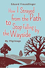 How I Strayed from the Path to Stop Falling by the Wayside: My Pilgrimage (English Edition) Versión Kindle