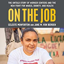 On the Job: The Untold Story of America's Worker Centers and the New Fight for Wages, Dignity, and Health