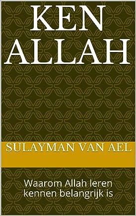 Ken Allah: Waarom Allah leren kennen belangrijk is (Spirituele Transformatie Book 1)