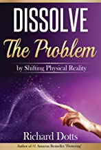 Best Dissolve The Problem: by Shifting Physical Reality Review