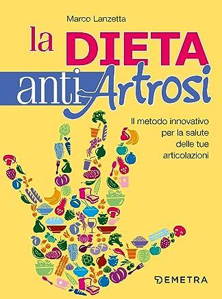 La dieta antiartrosi: Il metodo innovativo per la salute delle tue articolazioni