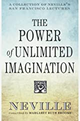 The Power of Unlimited Imagination: A Collection of Neville's San Francisco Lectures Kindle Edition