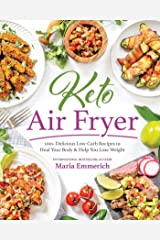 Keto Air Fryer: 100+ Delicious Low-Carb Recipes to Heal Your Body & Help You Lose Weight Kindle Edition