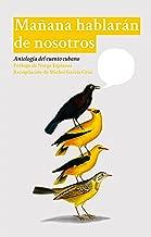 Mañana hablarán de nosotros: Antología del cuento cubano (Spanish Edition)
