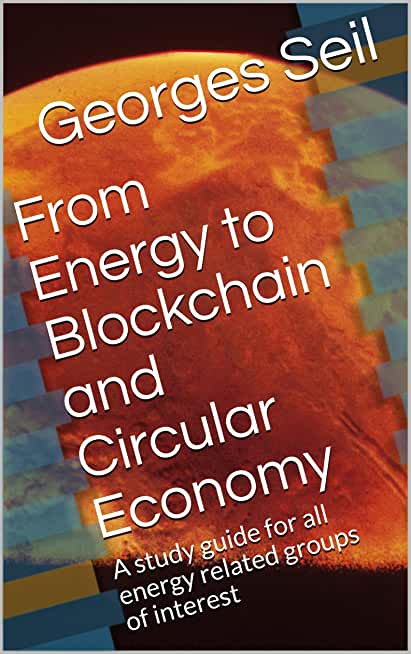 From Energy to Blockchain and Circular Economy: A study guide for all energy related groups of interest (English Edition)