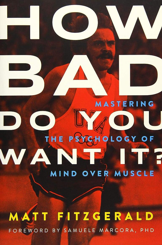 シプリー面積泣いているHow Bad Do You Want It?: Mastering the Psychology of Mind Over Muscle
