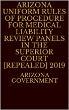Arizona Uniform Rules of Procedure for Medical Liability Review Panels in the Superior Court [Repealed] 2019