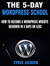 The 5-Day WordPress School: How To Become A WordPress Website Designer In 5 Days or Less (Updated For 2019)