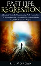 Past Life Regression: A Practical Guide To Understanding PLR - Learn How To Release Past Fear, Unlock Hidden Powers, & Gain Insight On Your Life's Purpose. ... Hypnosis, Death, Dreams, Spirituality)