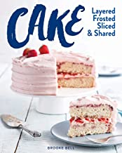 Cake: Layered, Frosted, Sliced & Shared (The Bake Feed)