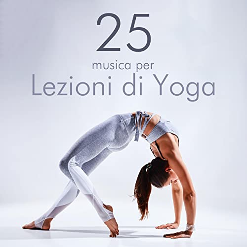 25 Lezioni di Yoga: Musica di Sottofondo Strumentale ...