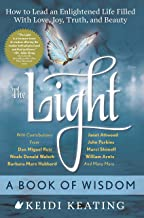 The Light: A Book of Wisdom: How to Lead an Enlightened Life Filled with Love, Joy, Truth, and Beauty