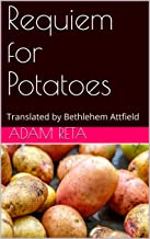 Requiem for Potatoes: Translated by Bethlehem Attfield