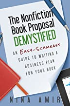 The Nonfiction Book Proposal Demystified: An Easy-Schmeasy Guide to Writing a Business Plan for Your Book (English Edition)