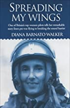 Spreading My Wings: One of Britain's Top Women Pilots Tells Her Remarkable Story from Pre-War Flying to Breaking the Sound...