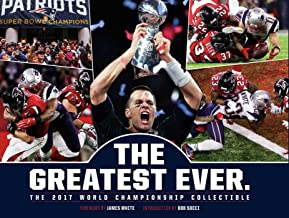 New England Patriots: The Greatest Ever.: The 2017 World Championship Collectible