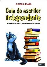 Guia do Escritor Independente: Como publicar livros e gerenciar a carreira literária