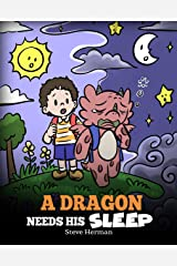 A Dragon Needs His Sleep: A Story About The Importance of A Good Night's Sleep (My Dragon Books Book 48) Kindle Edition