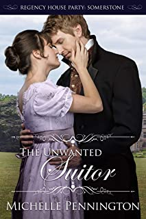 The Unwanted Suitor (Regency House Party: Somerstone Book 1)