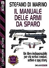 Scaricare Libri Il manuale delle armi da sparo (Scuola di scrittura Scrivere action) PDF