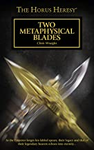Two Metaphysical Blades (The Horus Heresy Series)