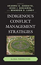 Indigenous Conflict Management Strategies: Global Perspectives