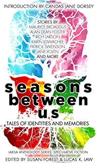 Seasons Between Us: Tales of Identities and Memories (Laksa Anthology Series: Speculative Fiction Book 5)