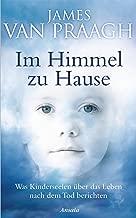 Im Himmel zu Hause: Was Kinderseelen über das Leben nach dem Tod berichten (German Edition)