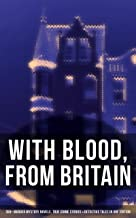 With Blood, From Britain: 350+ Murder Mystery Novels, True Crime Stories & Detective Tales: Sherlock Holmes, Hercule Poiro...