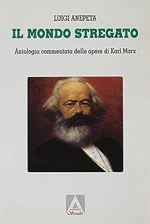 Il mondo stregato. Antologia commentata delle opere di Karl Marx. Per i Licei
