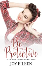 Be Protective (Escaping the Friend Zone Book 5)