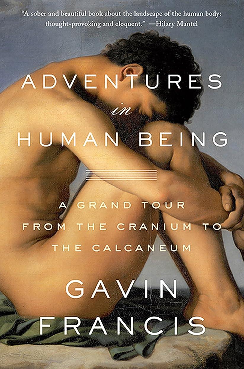 札入れ変形する生き物Adventures in Human Being: A Grand Tour from the Cranium to the Calcaneum (English Edition)