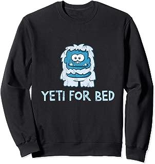 Yeti For Bed Abominable Snowman Funny Humor Sweatshirt