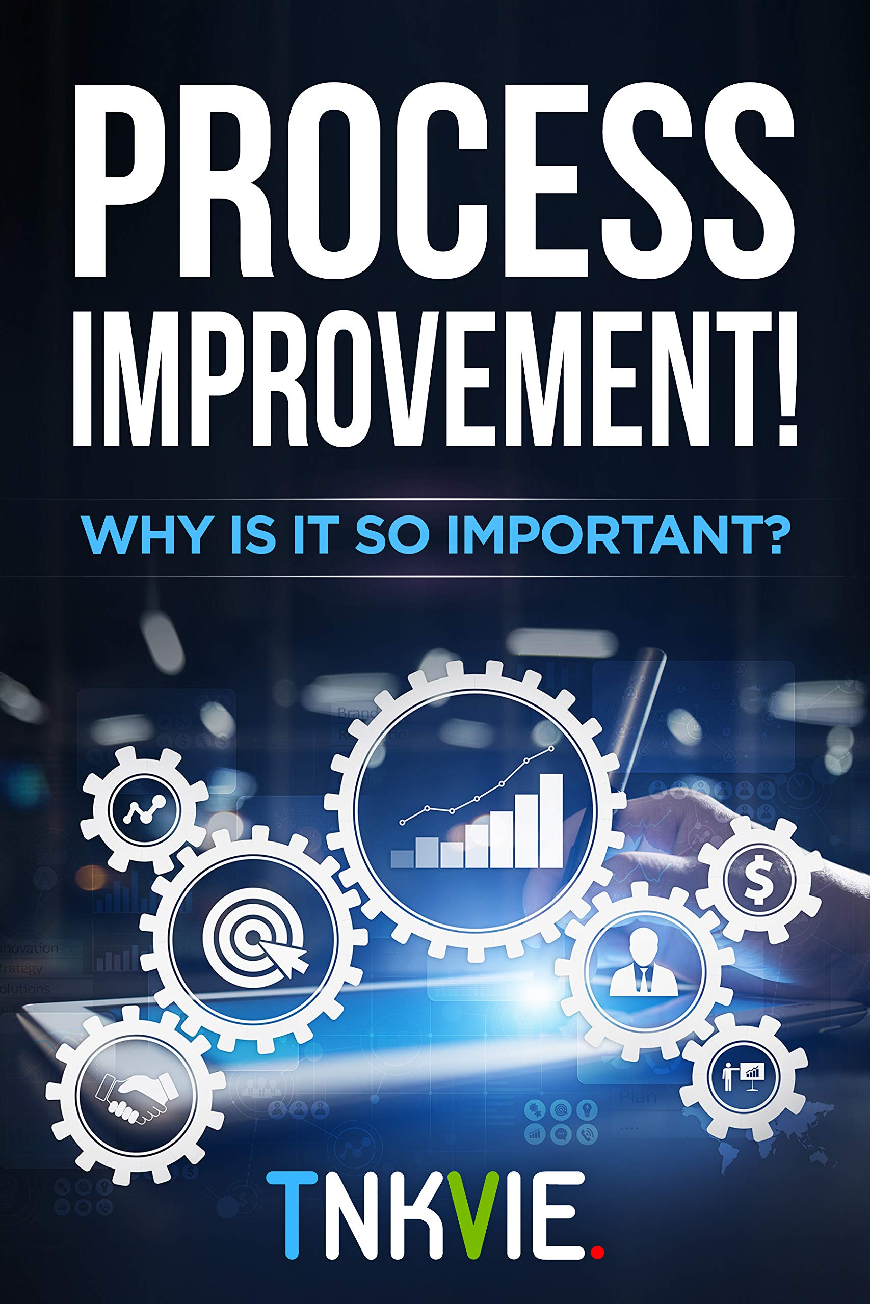 PROCESS IMPROVEMENT! Why Its So Important.