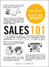 Sales 101: From Finding Leads and Closing Techniques to Retaining Customers and Growing Your Business, an Essential Primer on How to Sell (Adams 101)