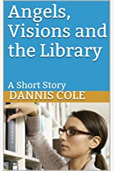 Angels, Visions and the Library Kindle Edition