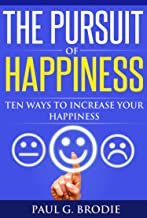 The Pursuit of Happiness: Ten Ways to Increase Your Happiness in 2019 (Paul G. Brodie Seminar Series Book 3)