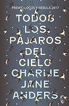 Todos los pájaros del cielo (Spanish Edition)
