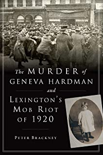 The Murder of Geneva Hardman and Lexington's Mob Riot of 1920 (True Crime)