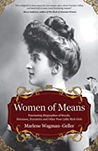Women of Means: Fascinating Biographies of Royals, Heiresses, Eccentrics and Other Poor Little Rich Girls