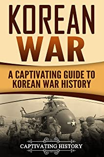 Korean War: A Captivating Guide to Korean War History