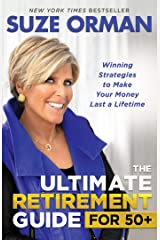 The Ultimate Retirement Guide for 50+: Winning Strategies to Make Your Money Last a Lifetime Kindle Edition