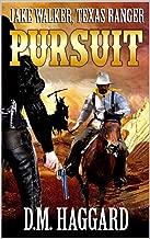 Jake Walker: Texas Ranger: Pursuit: A Western Adventure (The Jake Walker: Texas Ranger Western Series Book 1)