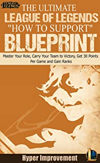 """League of Legends: The Ultimate League of Legends """"How to Support"""" Blueprint - Master Your Role, Carry Your Team to Victory, Get 30 Points Per Game, and ... League of Legends & Win More Games Book 5)"""
